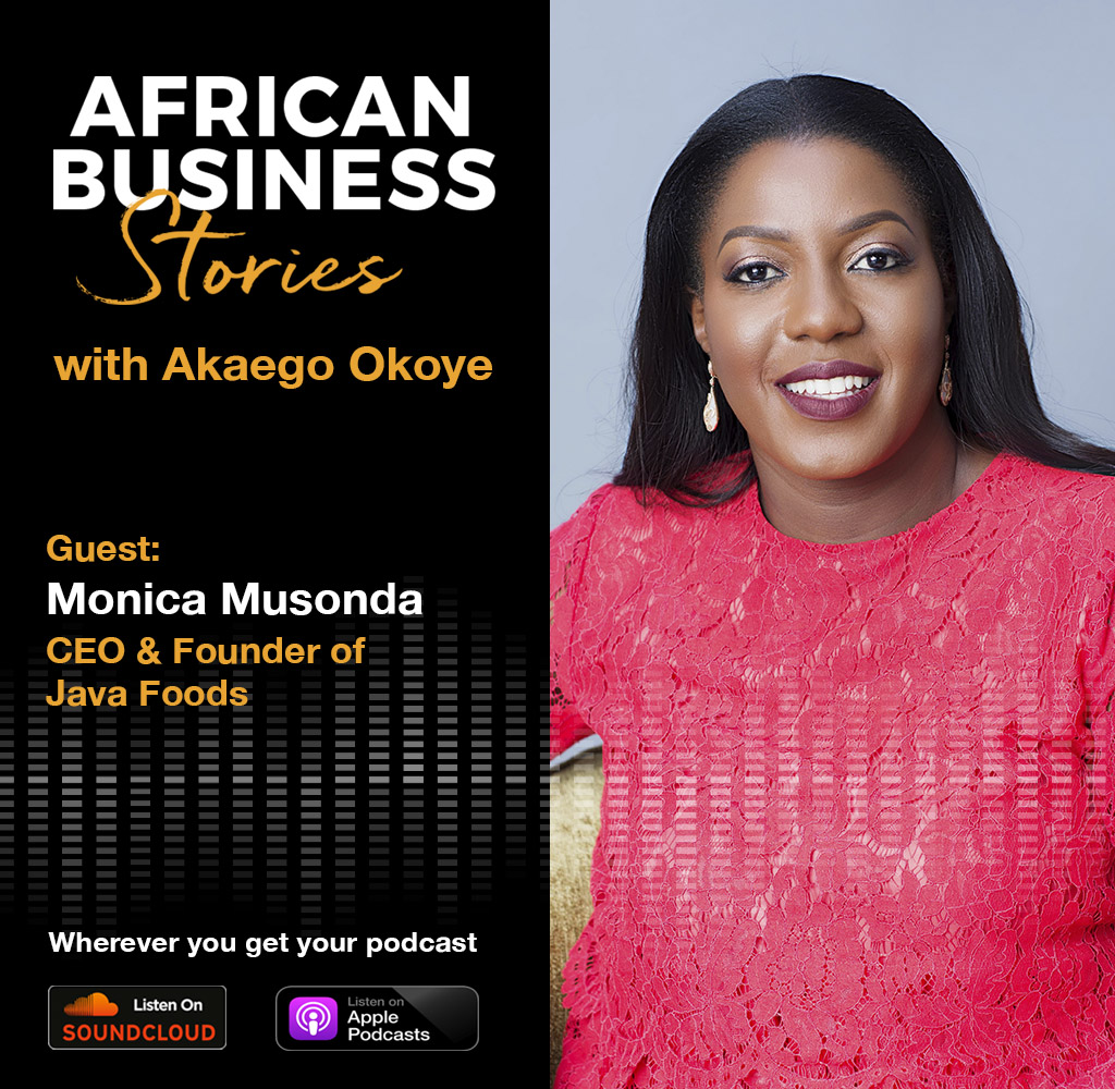 Monica Musonda: Founder & CEO Java Foods – Building and Scaling a Household Food Brand