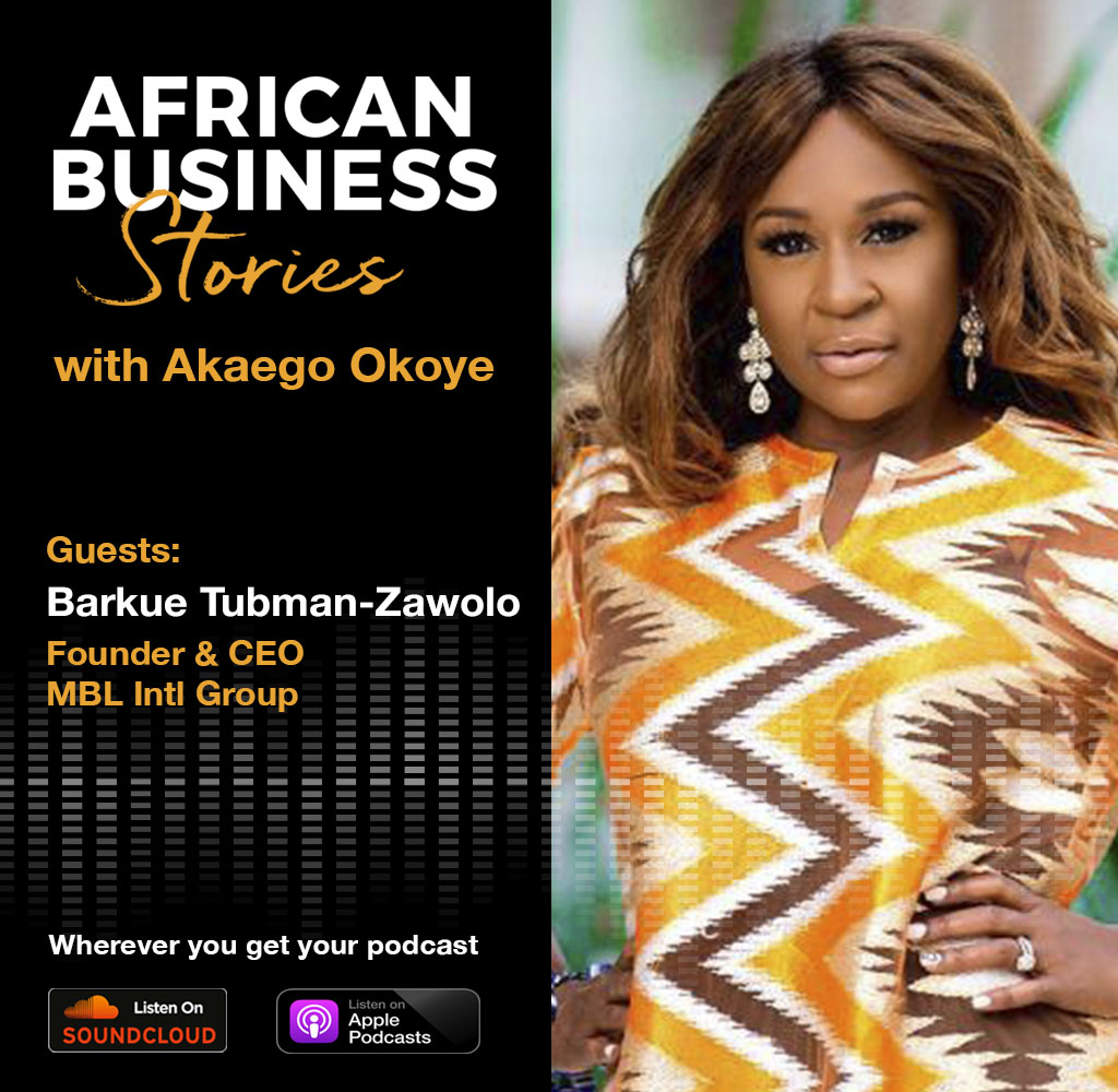 Barkue Tubman-Zawolo: Founder & CEO, MBL Intl. Group – Liberia's Boss Lady, A Serial Entrepreneurs Journey To Impact and Results.