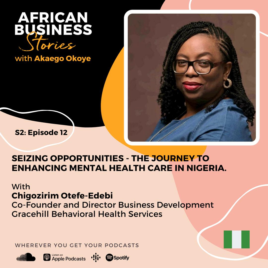 Chigozirim Otefe-Edebi: Co-Founder Gracehill Behavioral Health Services – Seizing Opportunities, The Journey To Enhancing Mental Health Care in Nigeria