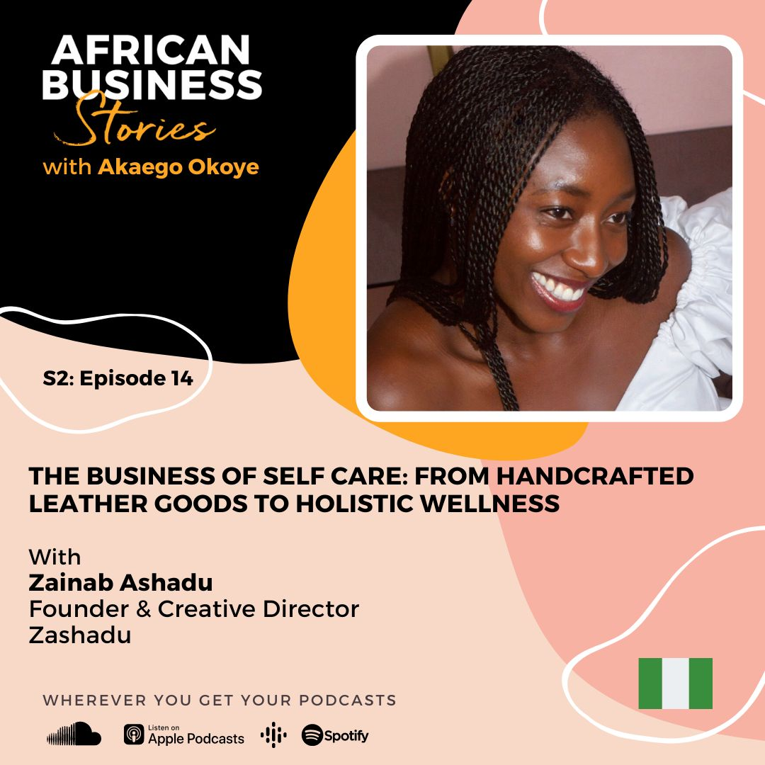 Zainab Ashadu: Founder & Creative Director, Zashadu – The Business of Self Care: From Handcrafted Leather Goods to Holistic Wellness